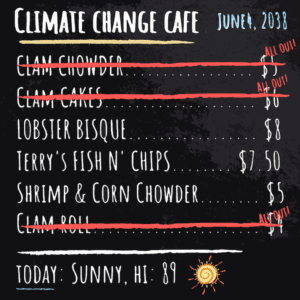 "Menu: Climate Change Cafe. anything with ""clams"" marked off as unavailable. Hot & sunny, 89 degrees"